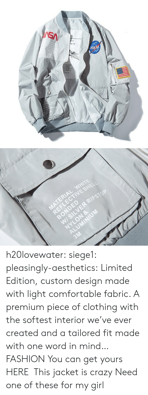 Designer: SA  NASA  TEREA WETE  LECTIVE SHE  SONDED  W5LVES  NYLON   MATERIAL WHITE  REFLECTIVE SHELI  BONDED  W/ SILVER RIPSTOP  NYLON &  ALUMINIUM  3M h20lovewater:  siege1:  pleasingly-aesthetics:   Limited Edition, custom design made with light comfortable fabric. A premium piece of clothing with the softest interior we've ever created and a tailored fit made with one word in mind… FASHION You can get yours HERE   This jacket is crazy   Need one of these for my girl