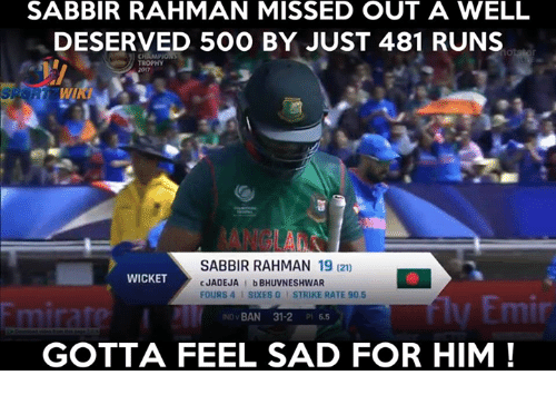 wicket: SABBIR RAHMAN MISSED OUT A WELL  DESERVED 50O BY JUST 481 RUNS  WI  SABBIR RAHMAN 19 (21)  WICKET  FOURS 4 SIXES O STRIKE RATE 90.5  NDvBAN 31-2 P 6.  GOTTA FEEL SAD FOR HIM!