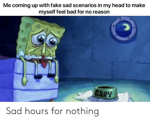 nothing: Sad hours for nothing