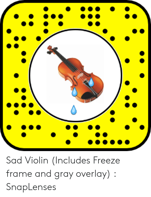 Snaplenses: Sad Violin (Includes Freeze frame and gray overlay) : SnapLenses