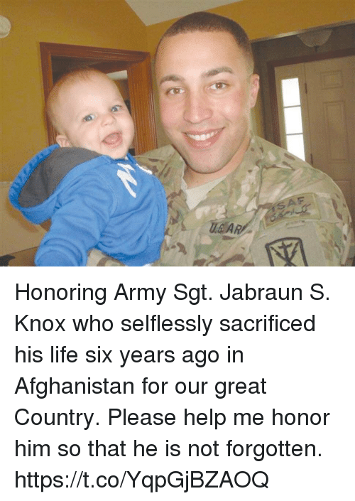 knox: SAF Honoring Army Sgt. Jabraun S. Knox who selflessly sacrificed his life six years ago in Afghanistan for our great Country. Please help me honor him so that he is not forgotten. https://t.co/YqpGjBZAOQ