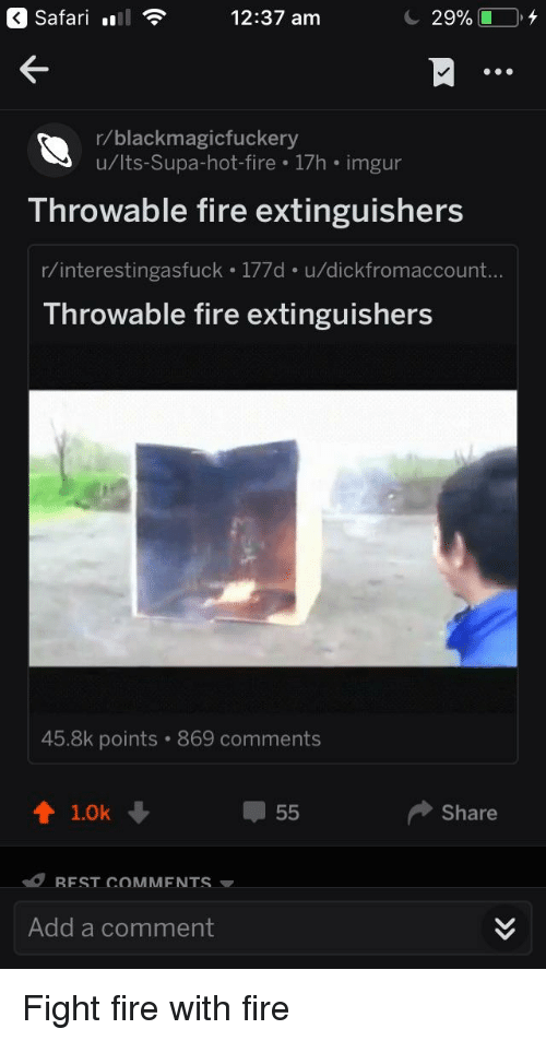 Fire, Supa Hot Fire, and Imgur: Safari l12:37 am  29%(10,4  r/blackmagicfuckery  u/lts-Supa-hot-fire .17h imgur  Throwable fire extinguishers  r/interestingasfuck 177d u/dickfromaccount  Throwable fire extinguishers  45.8k poi  ints 869 comments  t 10k  루 55  Share  Add a comment