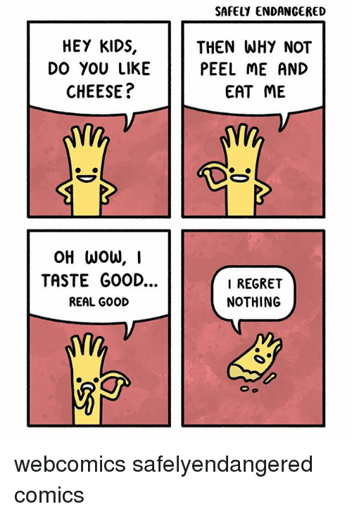 Regret Nothing: SAFELY ENDANGERED  HEY KIDS,  DO YOU LIKE  CHEESE?  THEN WHY NOT  PEEL ME AND  EAT ME  TASTE GOOD...  REAL GOOD  I REGRET  NOTHING webcomics safelyendangered comics
