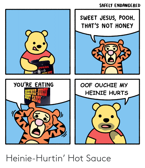 pooh: SAFELY ENDANGERED  SWEET JESUS, POOH.  THAT'S NOT HONEY  EPPERS  YOU'RE EATING  OOF OUCHIE MY  HEINIE-HURI  HOT SAUGH  HEINIE HURTS Heinie-Hurtin' Hot Sauce