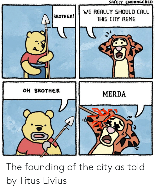 Brother, Titus, and City: SAFELY ENDANGERED  WE REALLY SHOULD CALL  THIS CITY REME  BROTHER!  OH BROTHER  MERDA  ゾ. The founding of the city as told by Titus Livius