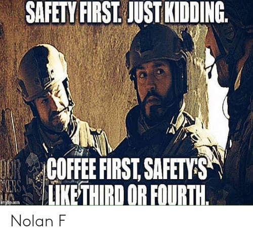 safety first: SAFETY FIRST. JUST KIDDING.  COFFEEFIRSTSAFETS  | LİKETHIRD OR FOURTH  ingipicom Nolan F