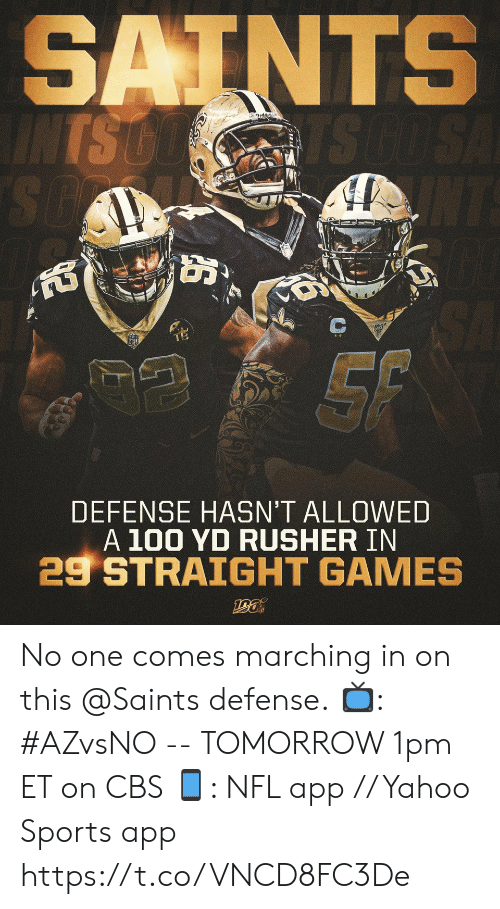 Marching: SAINTS  INTS GO  TS GO SA  SO  NT  SA  SF  DEFENSE HASN'T ALLOWED  A 100 YD RUSHER IN  29 STRAIGHT GAMES  ఆత్ి No one comes marching in on this @Saints defense.  📺: #AZvsNO -- TOMORROW 1pm ET on CBS 📱: NFL app // Yahoo Sports app https://t.co/VNCD8FC3De