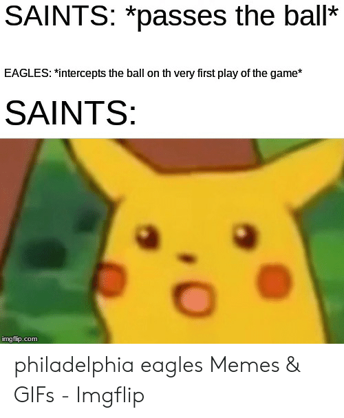 Eagles Memes: SAINTS: *passes the ball*  EAGLES: *intercepts the ball on th very first play of the game*  SAINTS:  imgflip.com philadelphia eagles Memes & GIFs - Imgflip
