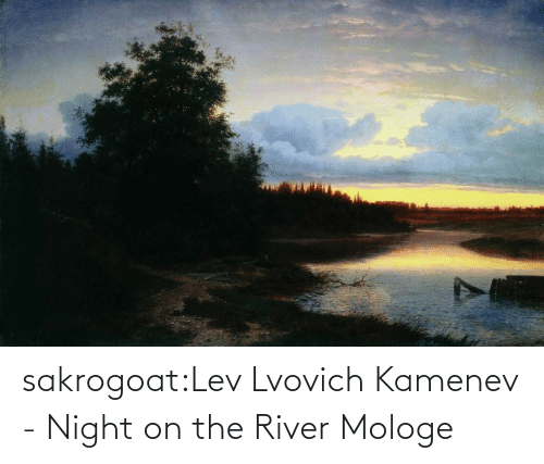 river: sakrogoat:Lev Lvovich Kamenev - Night on the River Mologe