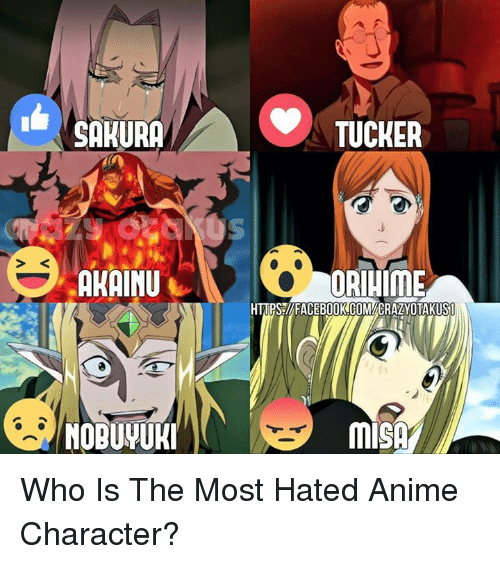 Memes, 🤖, and Sakura: SAKURA  AKAIMU  NOBUVURI  TUCKER  ORIHIME  HTTPS VIFACEBOOK COMICRAZYOTAKUST Who Is The Most Hated Anime Character?