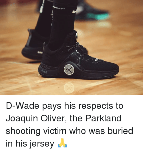 Who, Buried, and Jersey: sal D-Wade pays his respects to Joaquin Oliver, the Parkland shooting victim who was buried in his jersey 🙏
