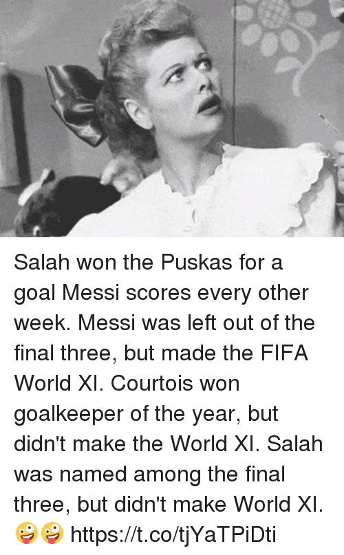 esmemes.com: Salah won the Puskas for a goal Messi scores every other week.  Messi was left out of the final three, but made the FIFA World XI.   Courtois won goalkeeper of the year, but didn't make the World XI.  Salah was named among the final three, but didn't make World XI.  🤪🤪 https://t.co/tjYaTPiDti