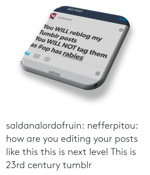 are you: saldanalordofruin: nefferpitou: how are you editing your posts like this this is next level  This is 23rd century tumblr