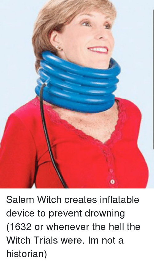 inflatable: Salem Witch creates inflatable device to prevent drowning (1632 or whenever the hell the Witch Trials were. Im not a historian)