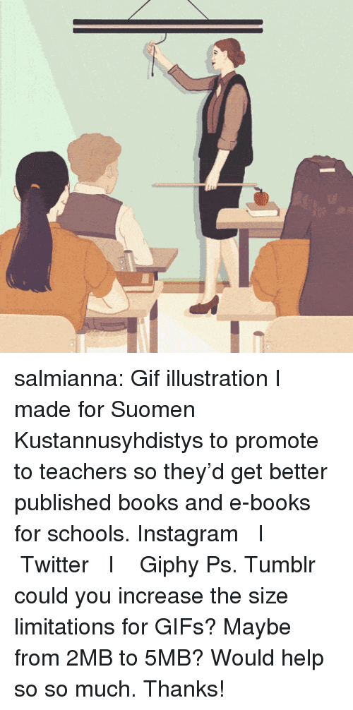 Giphy: salmianna: Gif illustration I made for Suomen Kustannusyhdistys to promote to teachers so they'd get better published books and e-books for schools.  Instagram   I    Twitter   I    Giphy  Ps. Tumblr could you increase the size limitations for GIFs? Maybe from 2MB to 5MB? Would help so so much. Thanks!
