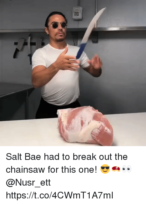 Bae, Break, and Salt: Salt Bae had to break out the chainsaw for this one! 😎🥩👀 @Nusr_ett https://t.co/4CWmT1A7mI