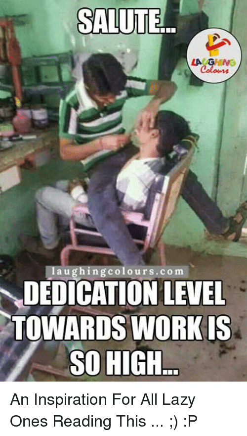 La U: SALUTE  LA GHING  la u ghingcolours.co m  DEDICATION LEVEL  TOWARDS WORK IS  SO HIGH An Inspiration For All Lazy Ones Reading This ... ;) :P