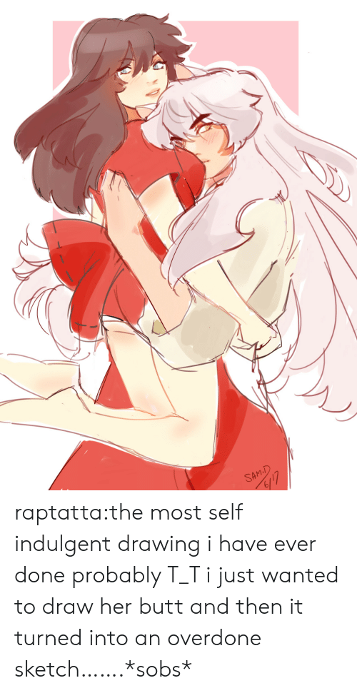 T T: SAM.D  6117 raptatta:the most self indulgent drawing i have ever done probably T_T i just wanted to draw her butt and then it turned into an overdone sketch…….*sobs*