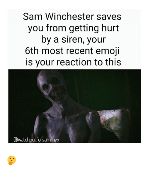 Sirening: Sam Winchester saves  you from getting hurt  by a siren, your  6th most recent emoji  is your reaction to this  Gawatchoutforsammyx 🤔
