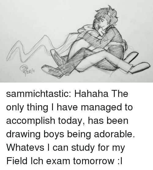 Whatevs: sammichtastic:   Hahaha The only thing I have managed to accomplish today, has been drawing boys being adorable.  Whatevs I can study for my Field Ich exam tomorrow :I