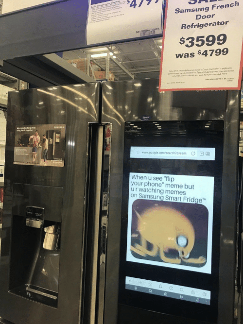 """Sone: Samsung French  Door  Refrigerator  $3599  was $4799  Now price shown before any Lowe's Crecit Card offer if applcable  Sone tems may bo avaable v Special Order Express. See associate  Lowes.com for detasls and leam how you can  SAMSUNG  bring family togethewr  www.google.com/search?q-sam O  When u see lip  your phone"""" meme but  u r watching memes  on Samsung Smart Fridge"""