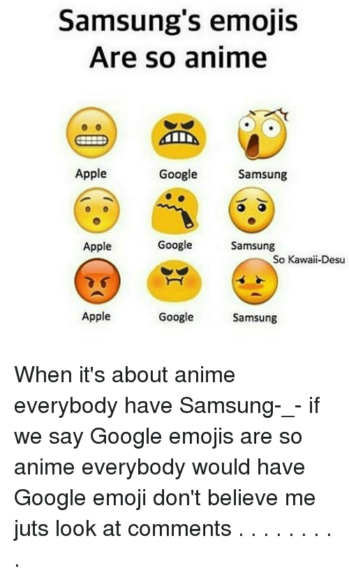 Appl: Samsung's emojis  Are so anime  Apple  Google  Samsung  Apple  Google  Samsung  So Kawaii-Desu  Google  Apple  Samsung When it's about anime everybody have Samsung-_- if we say Google emojis are so anime everybody would have Google emoji don't believe me juts look at comments . . . . . . . . .