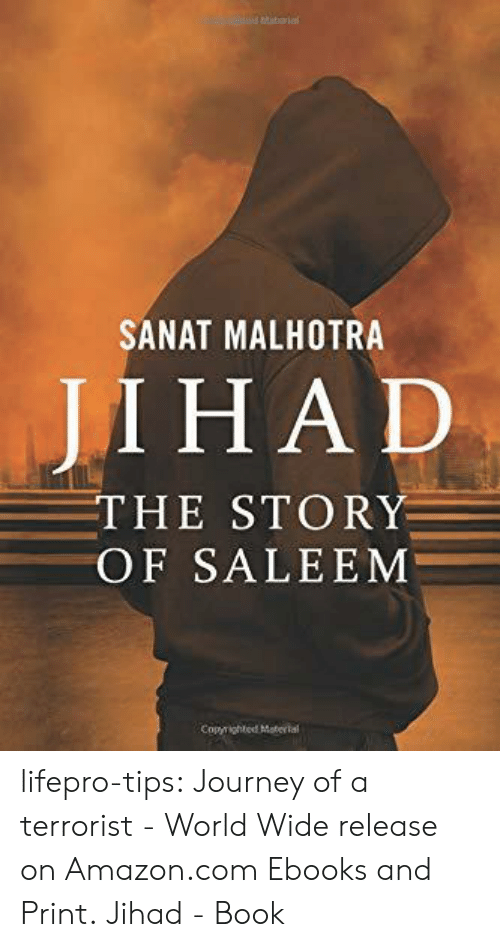 Www Amazon Com: SANAT MALHOTRA  JI ΗAD  THE STORY  OF SALEEM  Copyrighted Material lifepro-tips:   Journey of a terrorist - World Wide release on Amazon.com Ebooks and Print. Jihad - Book