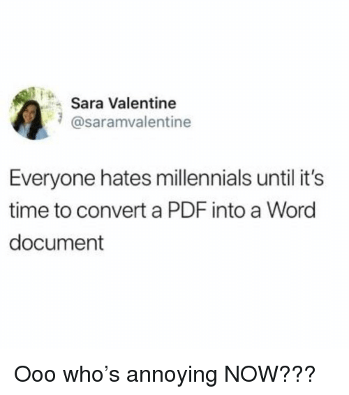 Millennials, Time, and Word: Sara Valentine  @saramvalentine  Everyone hates millennials until it's  time to convert a PDF into a Word  document Ooo who's annoying NOW???