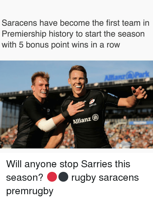 History, Rugby, and Allianz: Saracens have become the first team in  Premiership history to start the season  with 5 bonus point wins in a row  Allianz Will anyone stop Sarries this season? 🔴⚫️ rugby saracens premrugby