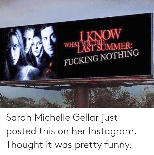 Sarah: Sarah Michelle Gellar just posted this on her Instagram. Thought it was pretty funny.