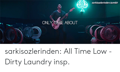 all time low: sarkisozlerinden.tumblr  ONLY CARE ABOUT sarkisozlerinden:    All Time Low - Dirty Laundry insp.