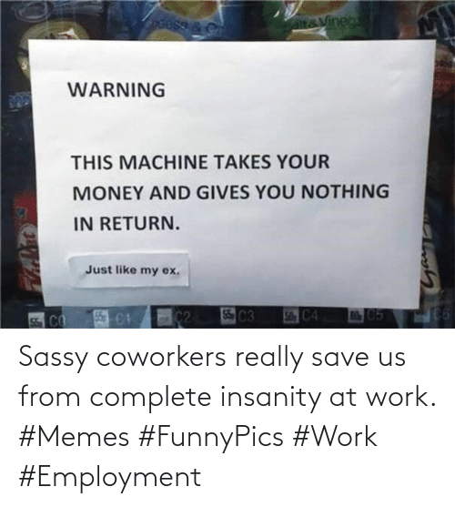Complete: Sassy coworkers really save us from complete insanity at work. #Memes #FunnyPics #Work #Employment