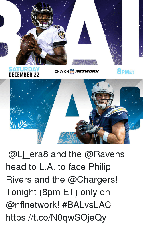 Head, Memes, and Chargers: SATURDAY  DECEMBER 22 ONLY ON NETWORK  8PMET .@Lj_era8 and the @Ravens head to L.A. to face Philip Rivers and the @Chargers!  Tonight (8pm ET) only on @nflnetwork! #BALvsLAC https://t.co/N0qwSOjeQy