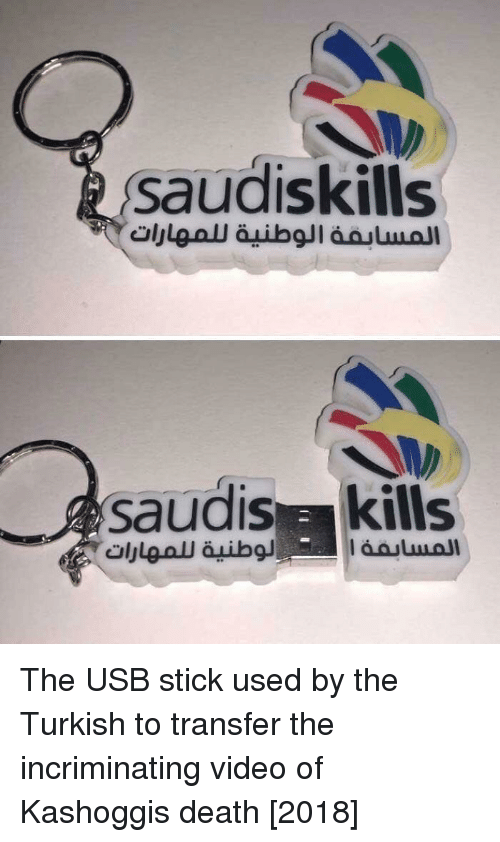 Death, Video, and Usb: saudiskills  saudis kills The USB stick used by the Turkish to transfer the incriminating video of Kashoggis death [2018]