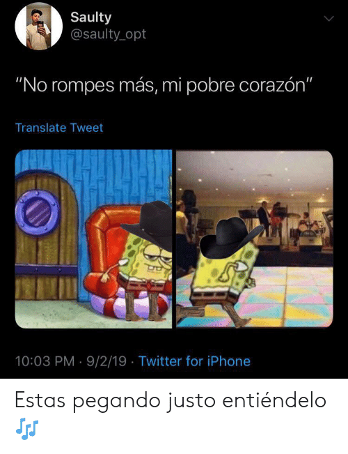 "Iphone, Twitter, and Translate: Saulty  @saulty opt  ""No rompes más, mi pobre corazón""  Translate Tweet  10:03 PM 9/2/19 Twitter for iPhone Estas pegando justo entiéndelo 🎶"