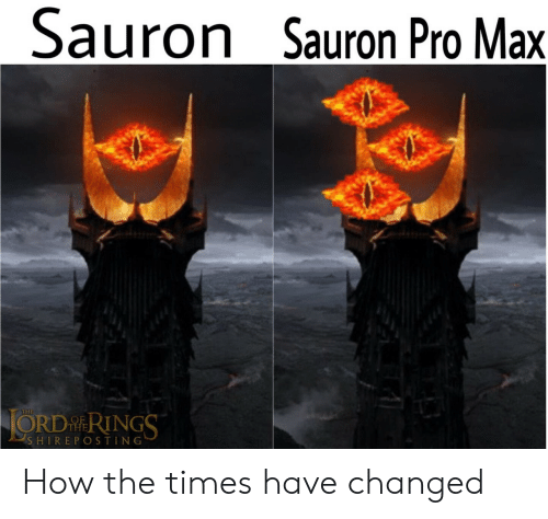 Pro, How, and Sauron: Sauron Sauron Pro Max  JORDRINGS  THE  SHIREPOSTING How the times have changed