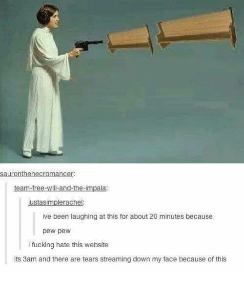 Fucking, Free, and Been: sauronthenecromancer  team-free-will-and-the-impala:  justasimplerachel:  ive been laughing at this for about 20 minutes because  pew pew  i fucking hate this website  its 3am and there are tears streaming down my face because of this