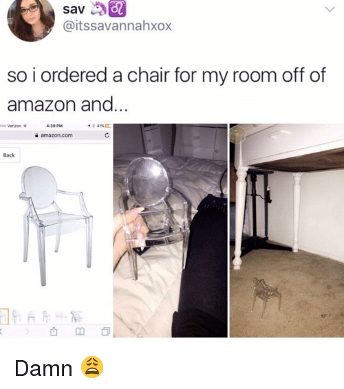 Amazon, Memes, and Verizon: sav  @itssavannahxox  so i ordered a chair for my room off of  amazon and  ooo Verizon ф  4:39 PM  슐 amazon.com  Back  血卬。 Damn 😩