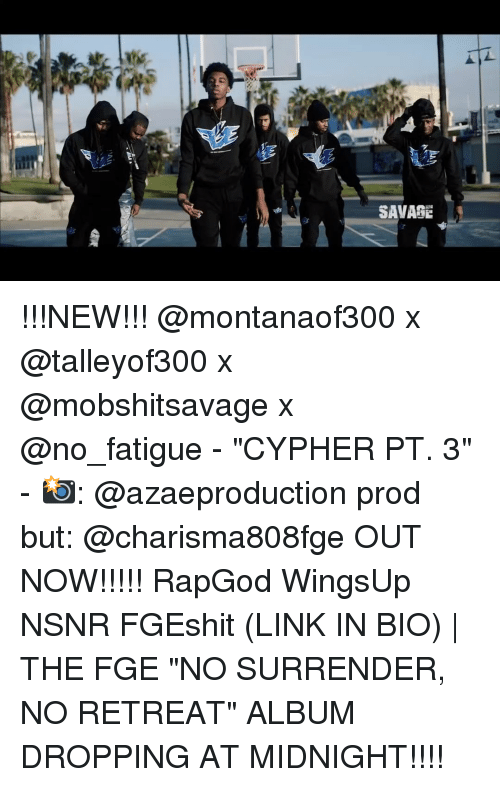 """Cypher: SAVAGE !!!NEW!!! @montanaof300 x @talleyof300 x @mobshitsavage x @no_fatigue - """"CYPHER PT. 3"""" - 📸: @azaeproduction prod but: @charisma808fge OUT NOW!!!!! RapGod WingsUp NSNR FGEshit (LINK IN BIO)   THE FGE """"NO SURRENDER, NO RETREAT"""" ALBUM DROPPING AT MIDNIGHT!!!!"""