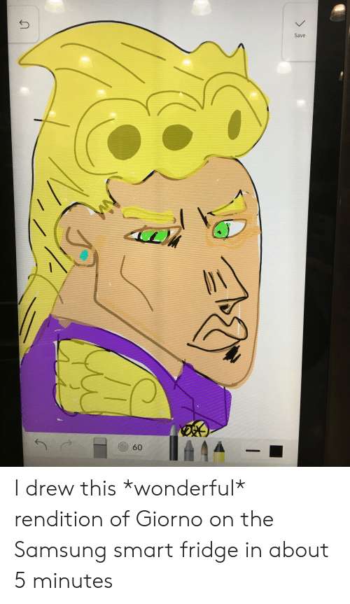 Samsung, Fridge, and Smart: Save  60  /1 I drew this *wonderful* rendition of Giorno on the Samsung smart fridge in about 5 minutes