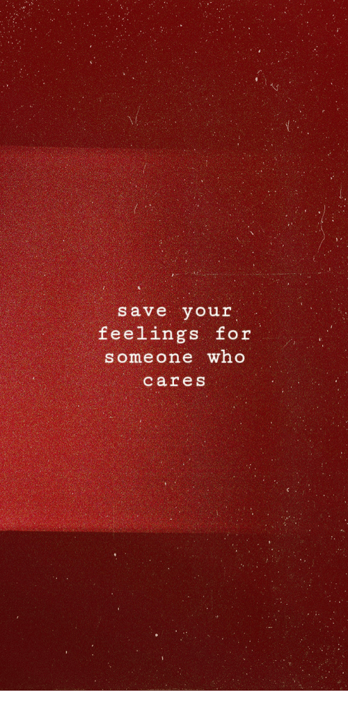 Who, For, and Someone: save your  feelings for  someone who  cares