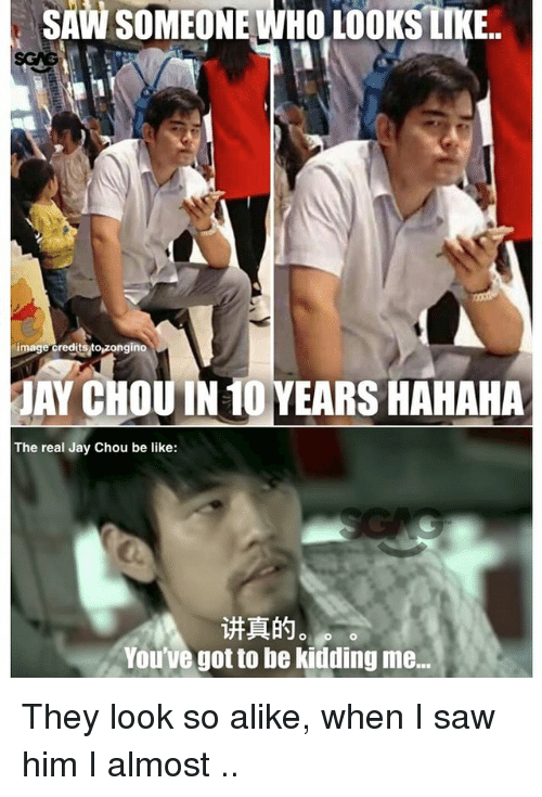 Youve Got To Be Kidding Me: SAW  SOMEONE  WHO  LOOKS  LIKE..  image creditsto zongino  Y CHOUIN 10 YEARS HAHAHA  The real Jay Chou be like:  讲真的。  You've got to be kidding me... They look so alike, when I saw him I almost 开不了口..