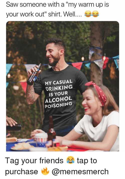 """alcohol poisoning: Saw someone with a """"my warm up is  your work out'' shirt. Well  MY CASUAL  DRINKING  IS YOUR  ALCOHOL  POISONING Tag your friends 😂 tap to purchase 🔥 @memesmerch"""