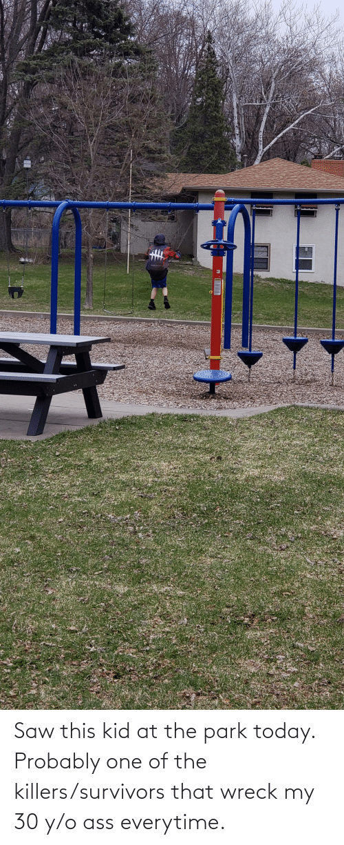 wreck: Saw this kid at the park today. Probably one of the killers/survivors that wreck my 30 y/o ass everytime.
