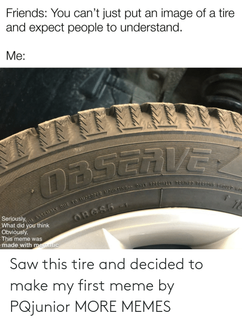 decided: Saw this tire and decided to make my first meme by PQjunior MORE MEMES