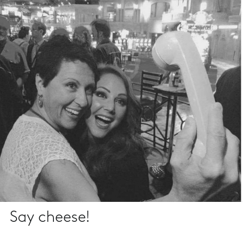 cheese: Say cheese!