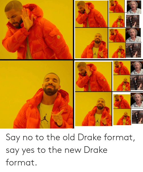 Drake, Reddit, and Old: Say no to the old Drake format, say yes to the new Drake format.