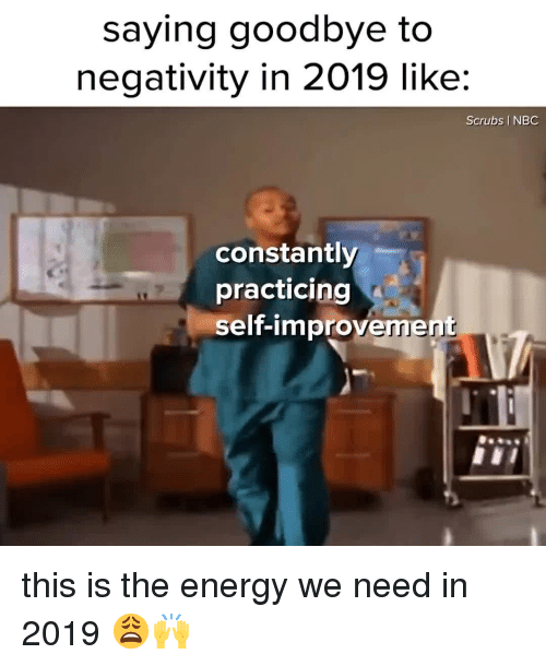 Scrubs: saying goodbye to  negativity in 2019 like:  Scrubs I NBC  constantly  practicing  self-improvement this is the energy we need in 2019 😩🙌