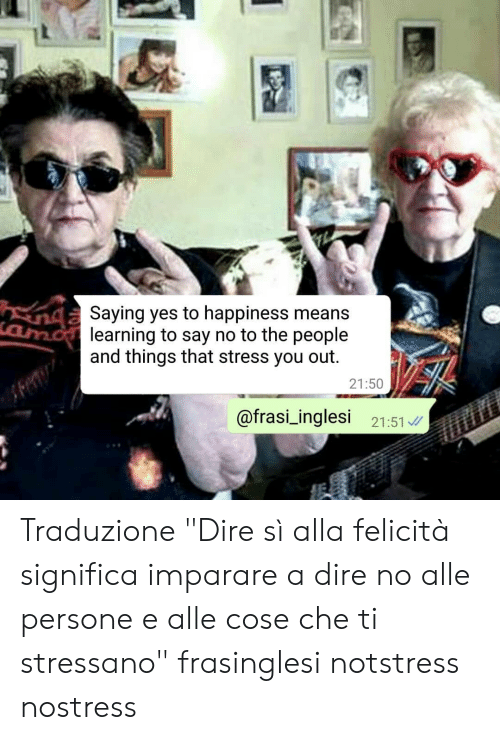"Memes, Happiness, and 🤖: Saying yes to happiness means  learning to say no to the people  and things that stress you out.  21:50  @frasi_inglesi 21:51 Traduzione ""Dire sì alla felicità significa imparare a dire no alle persone e alle cose che ti stressano"" frasinglesi notstress nostress"
