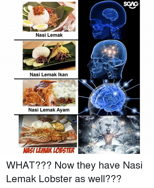 Memes, 🤖, and Lobster: SCAG  Nasi Lemak  Nasi Lemak Ikan  Nasi Lemak Ayam  NASI LEMAK LOBSTER WHAT??? Now they have Nasi Lemak Lobster as well???